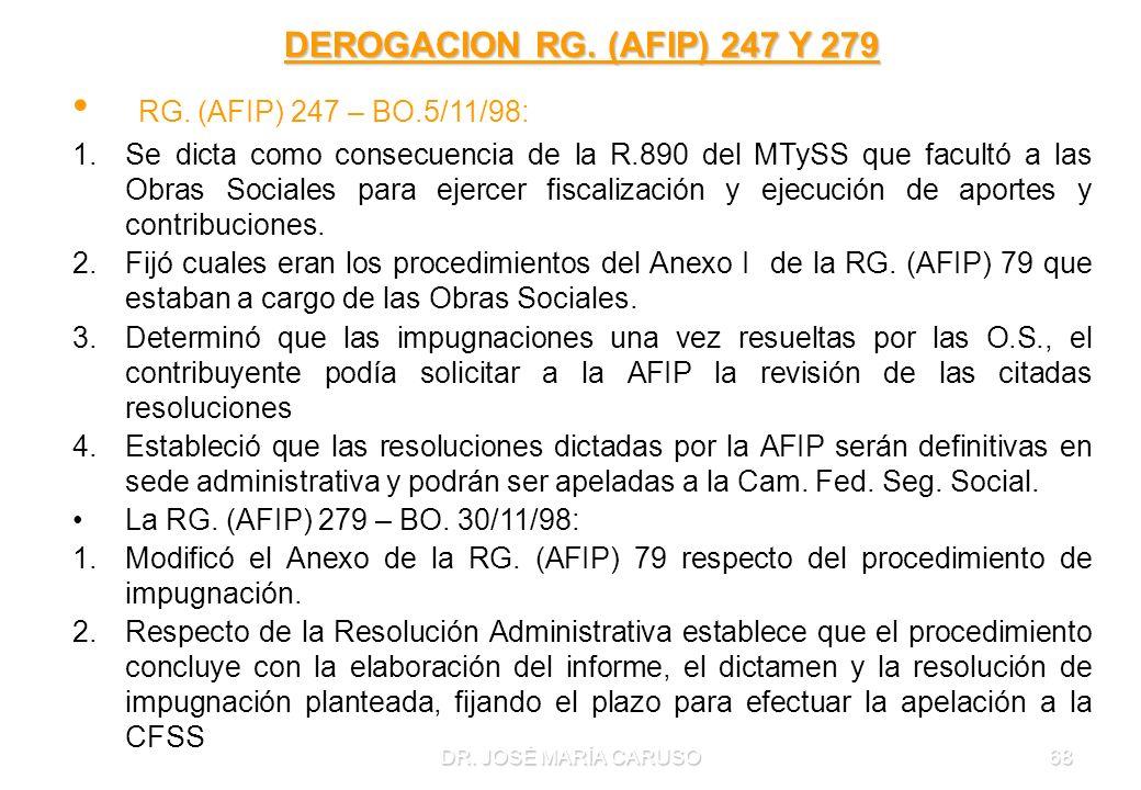 DR. JOSÉ MARÍA CARUSO68 DEROGACION RG. (AFIP) 247 Y 279 RG. (AFIP) 247 – BO.5/11/98: 1.Se dicta como consecuencia de la R.890 del MTySS que facultó a