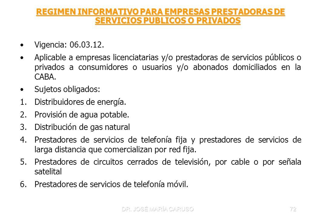 72 REGIMEN INFORMATIVO PARA EMPRESAS PRESTADORAS DE SERVICIOS PUBLICOS O PRIVADOS Vigencia: 06.03.12. Aplicable a empresas licenciatarias y/o prestado