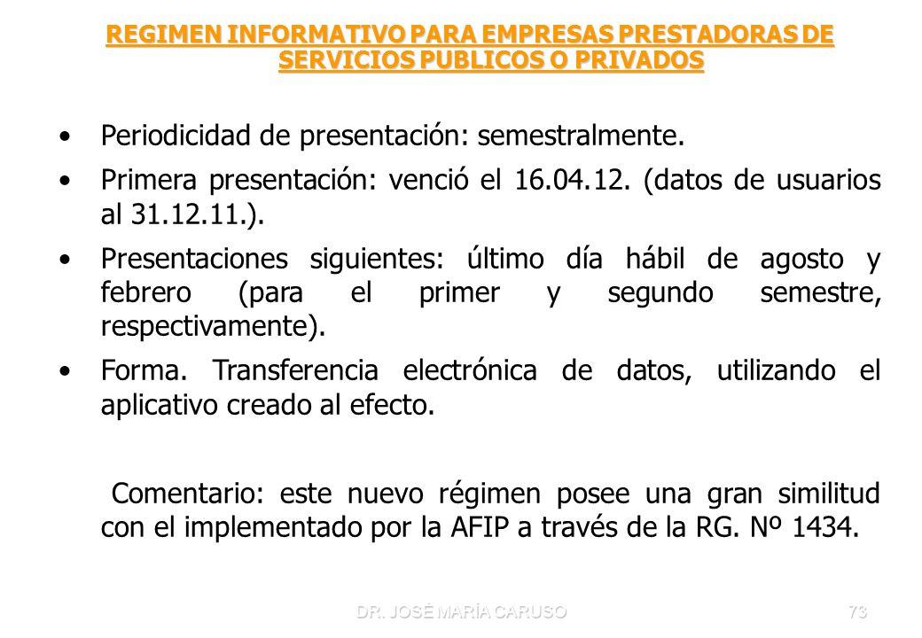 DR. JOSÉ MARÍA CARUSO73 REGIMEN INFORMATIVO PARA EMPRESAS PRESTADORAS DE SERVICIOS PUBLICOS O PRIVADOS Periodicidad de presentación: semestralmente. P
