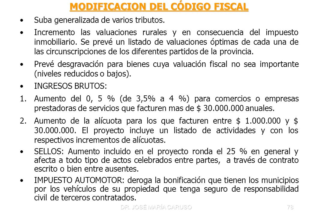 78 MODIFICACION DEL CÓDIGO FISCAL Suba generalizada de varios tributos. Incremento las valuaciones rurales y en consecuencia del impuesto inmobiliario