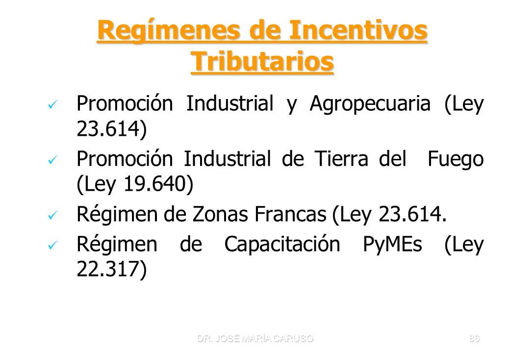 DR. JOSÉ MARÍA CARUSO86 Regímenes de Incentivos Tributarios Promoción Industrial y Agropecuaria (Ley 23.614) Promoción Industrial de Tierra del Fuego