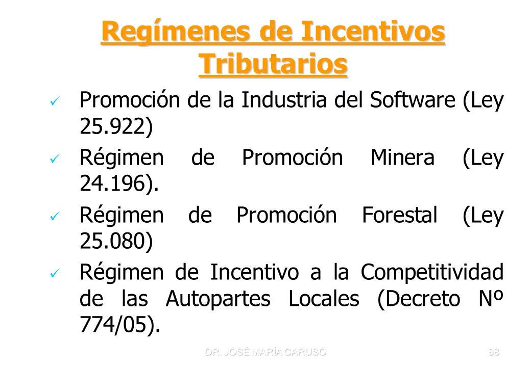 DR. JOSÉ MARÍA CARUSO88 Regímenes de Incentivos Tributarios Promoción de la Industria del Software (Ley 25.922) Régimen de Promoción Minera (Ley 24.19