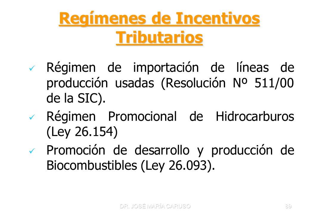 DR. JOSÉ MARÍA CARUSO89 Regímenes de Incentivos Tributarios Régimen de importación de líneas de producción usadas (Resolución Nº 511/00 de la SIC). Ré