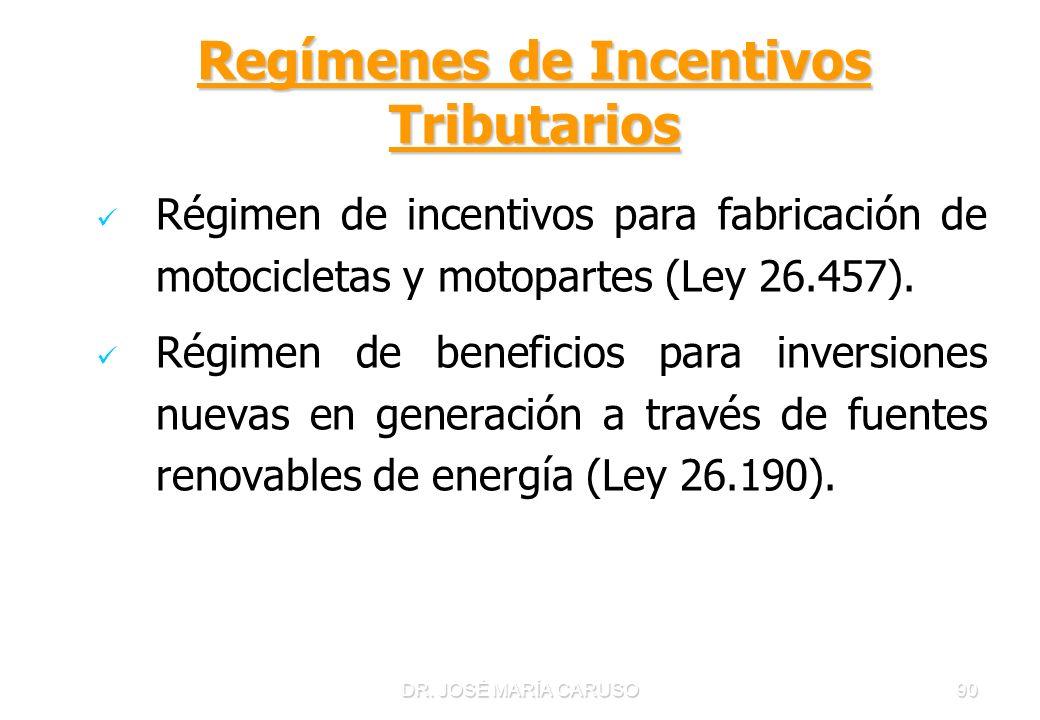 DR. JOSÉ MARÍA CARUSO90 Regímenes de Incentivos Tributarios Régimen de incentivos para fabricación de motocicletas y motopartes (Ley 26.457). Régimen