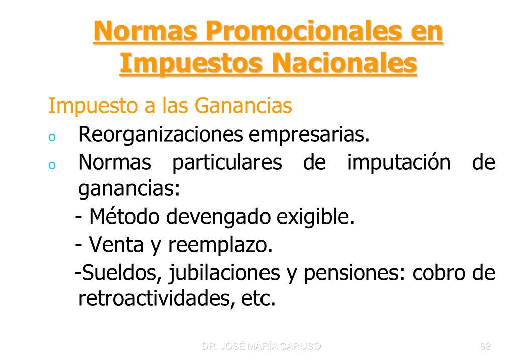 DR. JOSÉ MARÍA CARUSO92 Normas Promocionales en Impuestos Nacionales Impuesto a las Ganancias o o Reorganizaciones empresarias. o o Normas particulare
