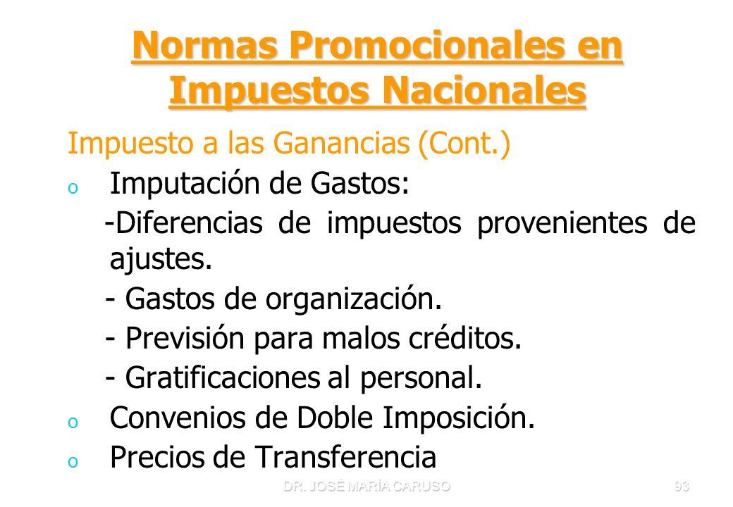 DR. JOSÉ MARÍA CARUSO93 Normas Promocionales en Impuestos Nacionales Impuesto a las Ganancias (Cont.) o o Imputación de Gastos: -Diferencias de impues