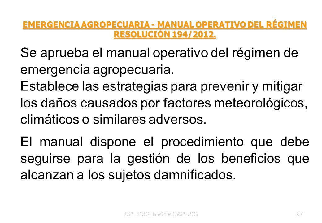 DR. JOSÉ MARÍA CARUSO97 EMERGENCIA AGROPECUARIA - MANUAL OPERATIVO DEL RÉGIMEN RESOLUCIÓN 194/2012. Se aprueba el manual operativo del régimen de emer