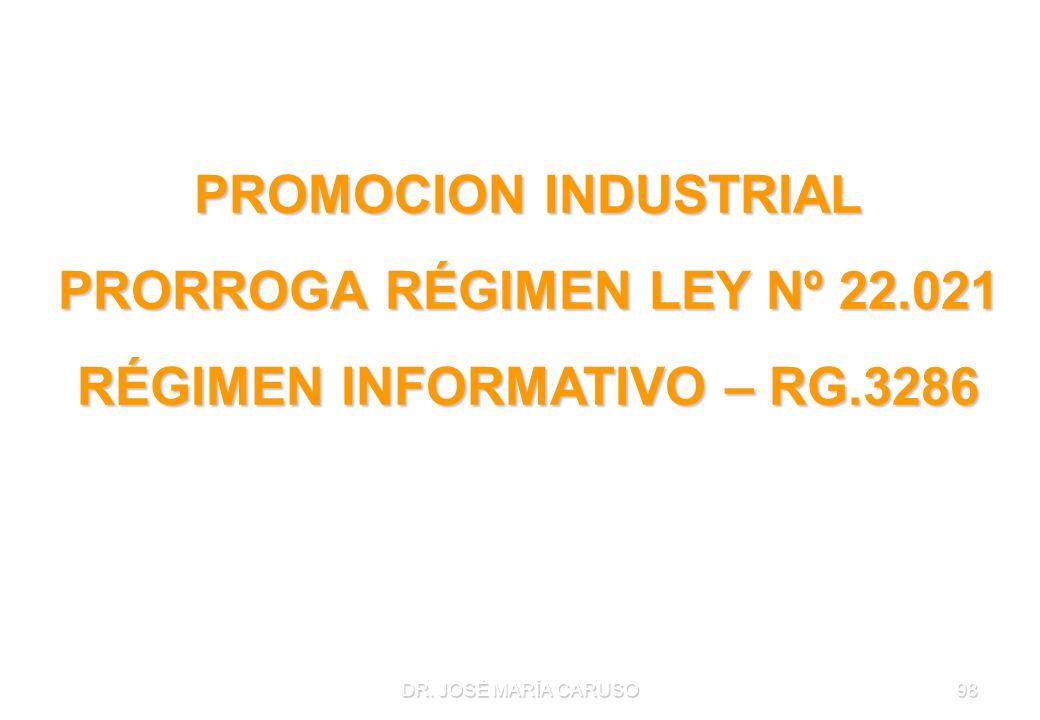 DR. JOSÉ MARÍA CARUSO98 PROMOCION INDUSTRIAL PRORROGA RÉGIMEN LEY Nº 22.021 RÉGIMEN INFORMATIVO – RG.3286