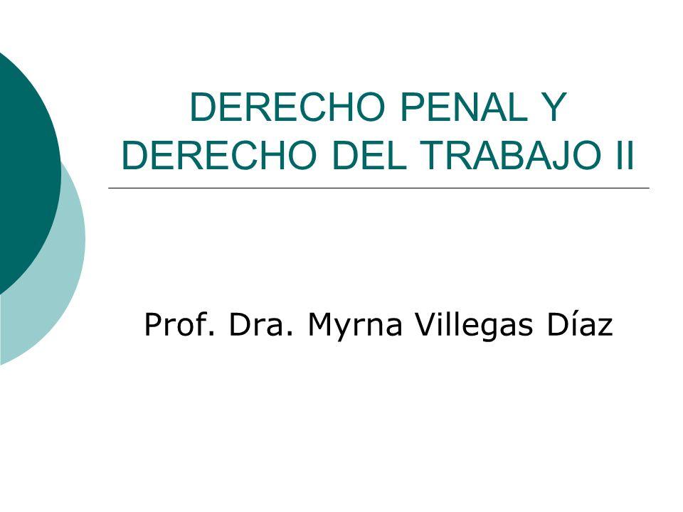DERECHO PENAL Y DERECHO DEL TRABAJO II Prof. Dra. Myrna Villegas Díaz