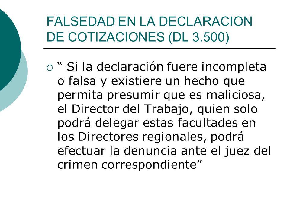 FALSEDAD EN LA DECLARACION DE COTIZACIONES (DL 3.500) Si la declaración fuere incompleta o falsa y existiere un hecho que permita presumir que es mali