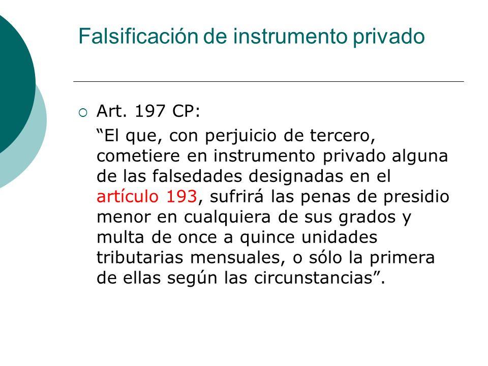 Falsificación de instrumento privado Art. 197 CP: El que, con perjuicio de tercero, cometiere en instrumento privado alguna de las falsedades designad