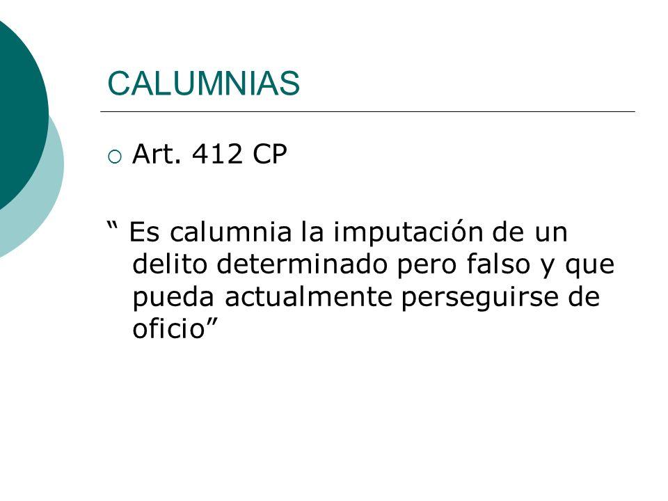 CALUMNIAS Art. 412 CP Es calumnia la imputación de un delito determinado pero falso y que pueda actualmente perseguirse de oficio