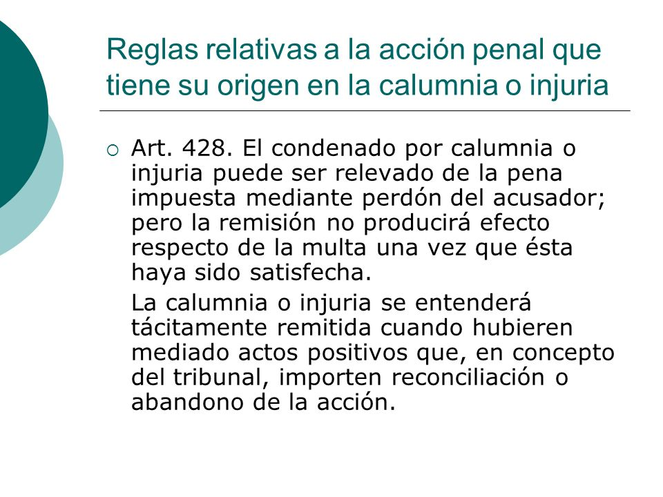 Reglas relativas a la acción penal que tiene su origen en la calumnia o injuria Art. 428. El condenado por calumnia o injuria puede ser relevado de la
