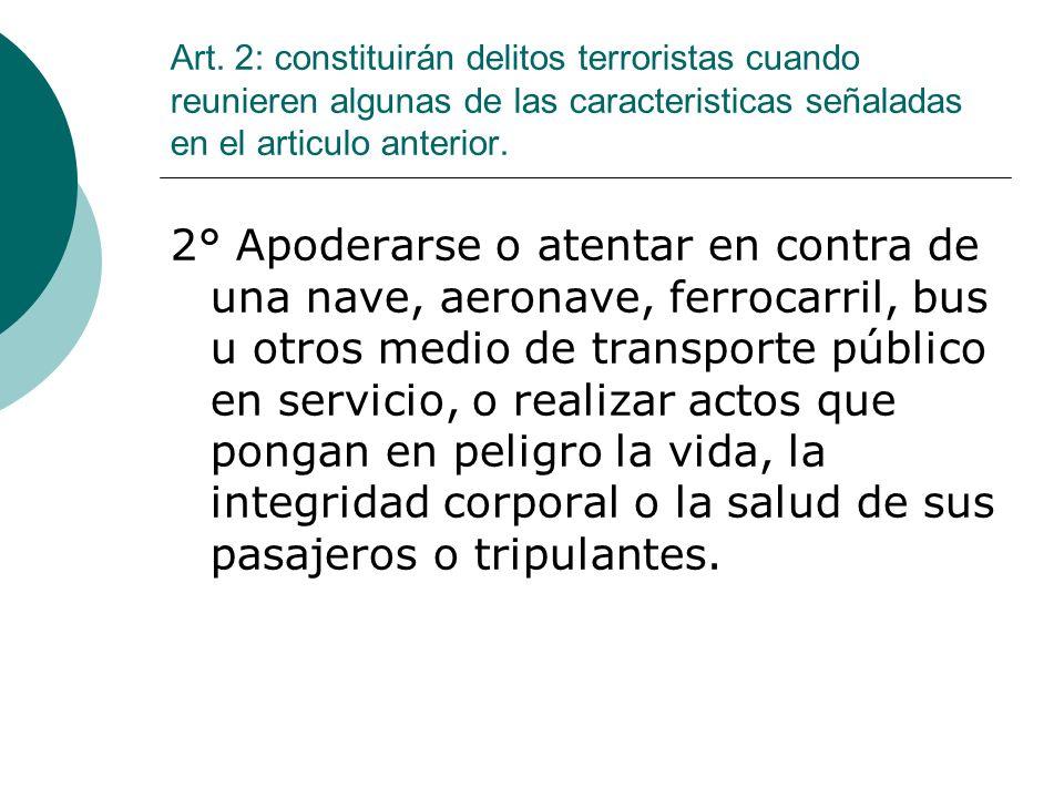 Art. 2: constituirán delitos terroristas cuando reunieren algunas de las caracteristicas señaladas en el articulo anterior. 2° Apoderarse o atentar en