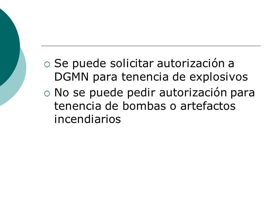 Se puede solicitar autorización a DGMN para tenencia de explosivos No se puede pedir autorización para tenencia de bombas o artefactos incendiarios