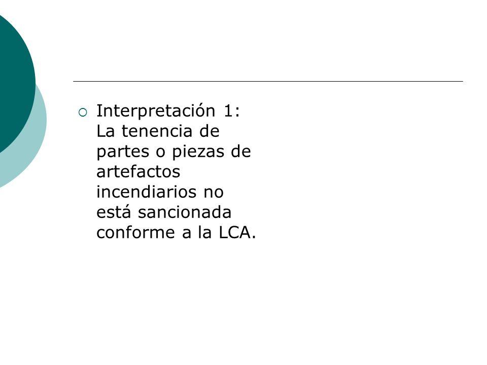 Interpretación 1: La tenencia de partes o piezas de artefactos incendiarios no está sancionada conforme a la LCA.