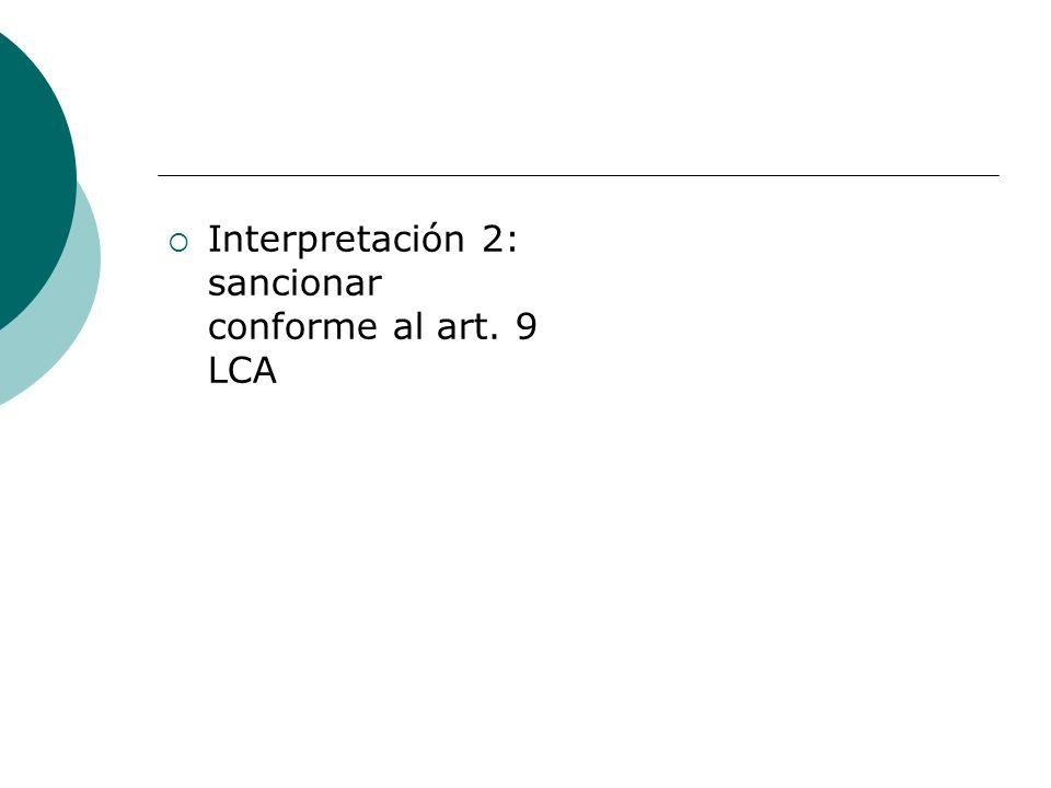 Interpretación 2: sancionar conforme al art. 9 LCA