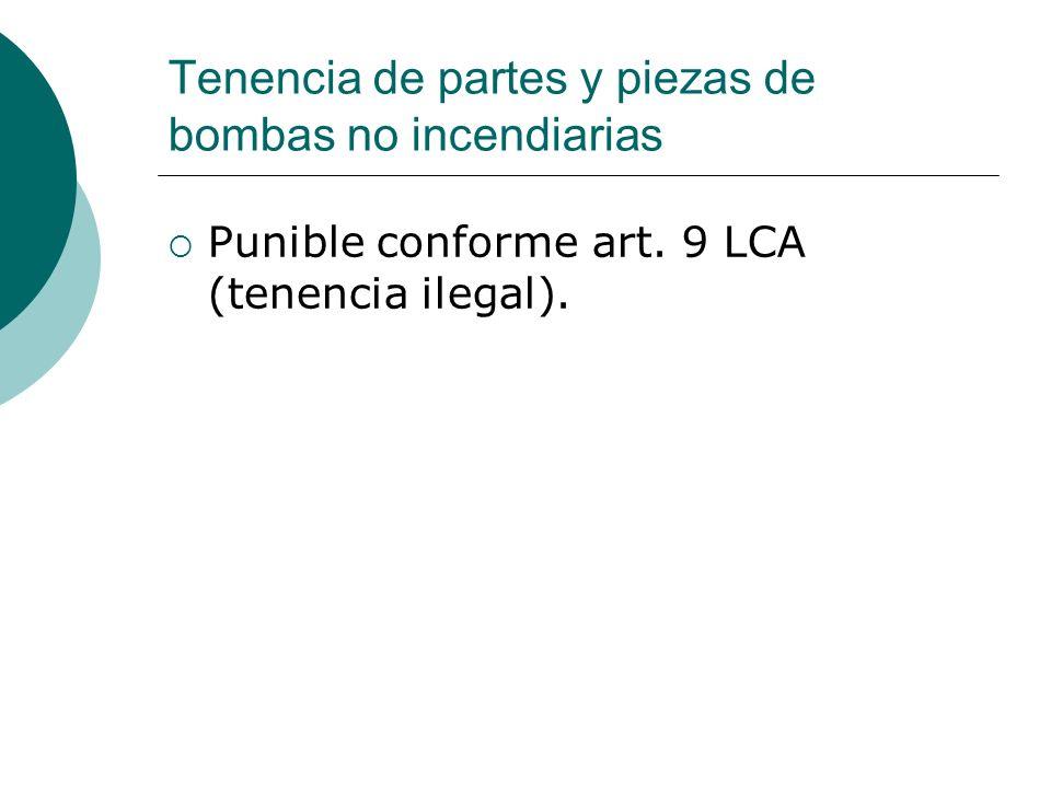 Tenencia de partes y piezas de bombas no incendiarias Punible conforme art. 9 LCA (tenencia ilegal).