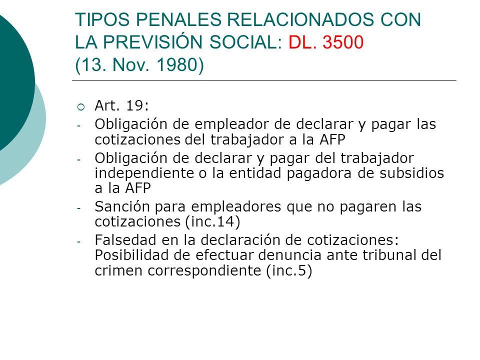 TIPOS PENALES RELACIONADOS CON LA PREVISIÓN SOCIAL: DL. 3500 (13. Nov. 1980) Art. 19: - Obligación de empleador de declarar y pagar las cotizaciones d