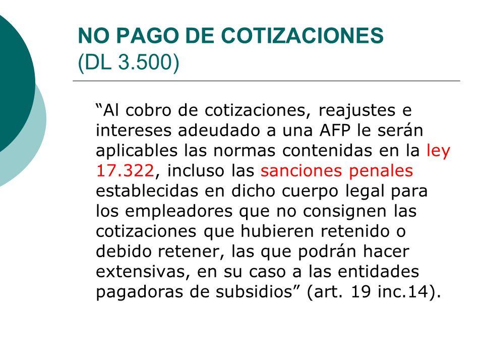 NO PAGO DE COTIZACIONES (DL 3.500) Al cobro de cotizaciones, reajustes e intereses adeudado a una AFP le serán aplicables las normas contenidas en la