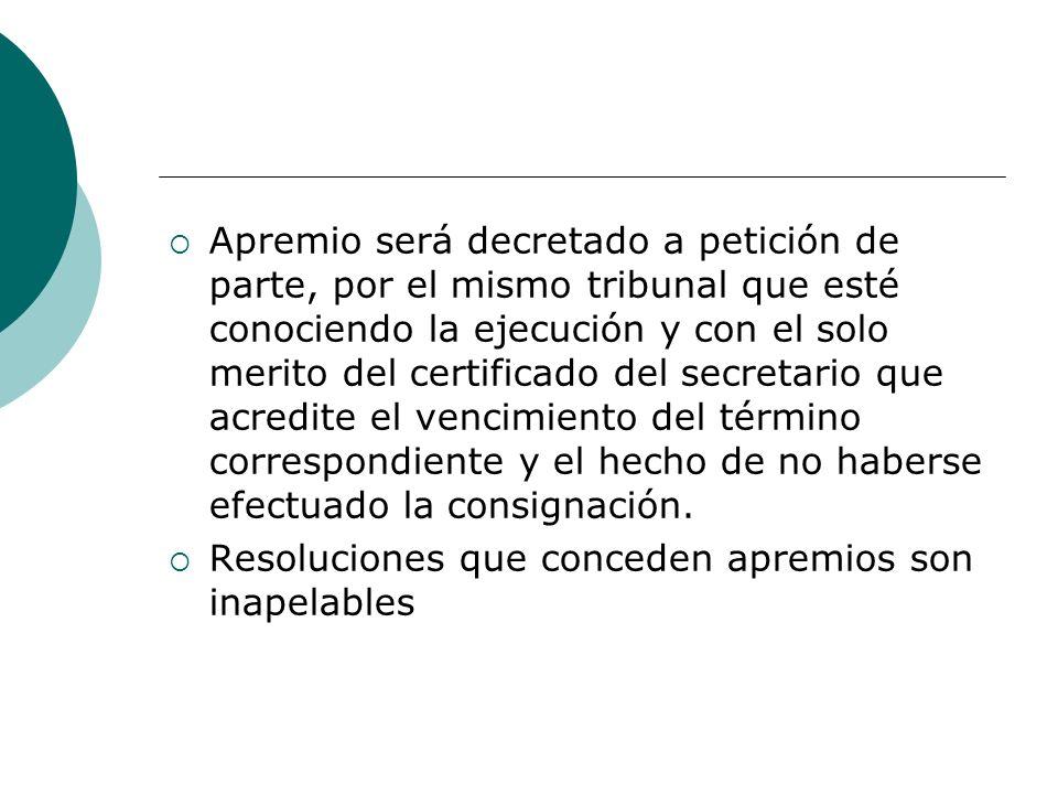 Apremio será decretado a petición de parte, por el mismo tribunal que esté conociendo la ejecución y con el solo merito del certificado del secretario