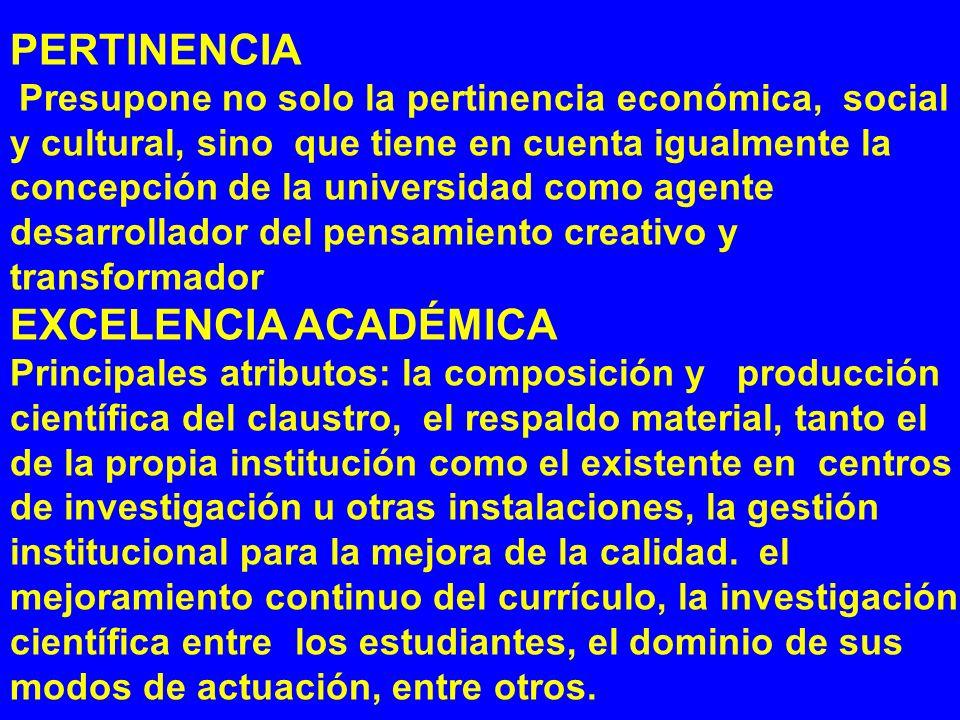 PERTINENCIA Presupone no solo la pertinencia económica, social y cultural, sino que tiene en cuenta igualmente la concepción de la universidad como ag