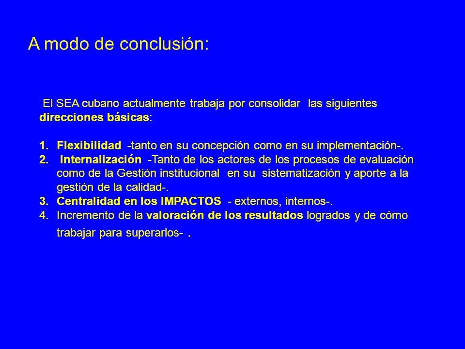 A modo de conclusión: El SEA cubano actualmente trabaja por consolidar las siguientes direcciones básicas: 1.Flexibilidad -tanto en su concepción como