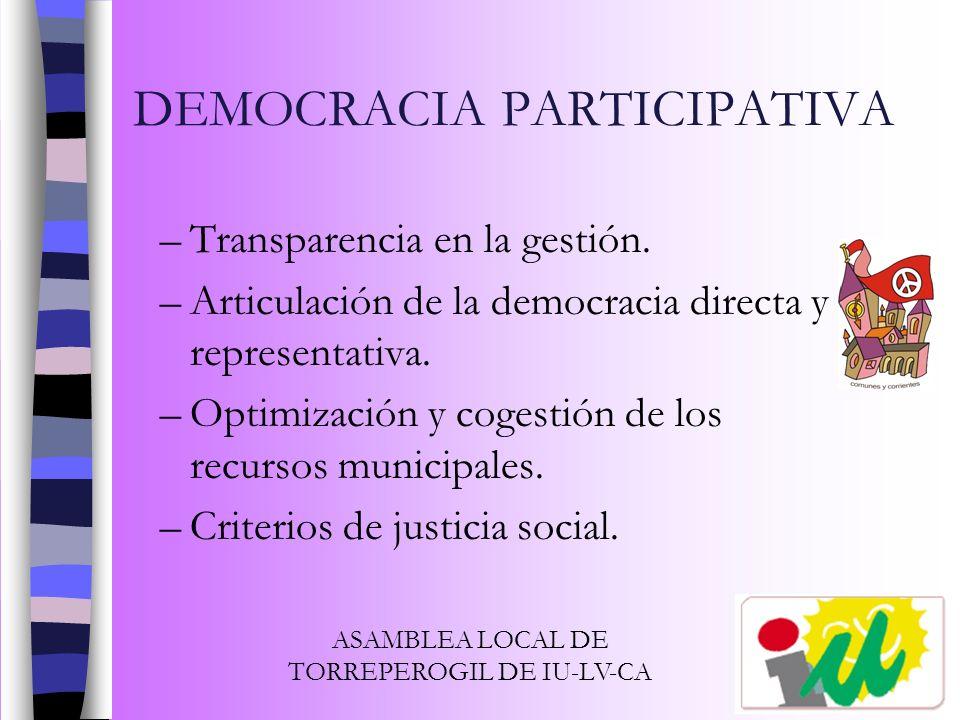DEMOCRACIA PARTICIPATIVA –Transparencia en la gestión. –Articulación de la democracia directa y representativa. –Optimización y cogestión de los recur