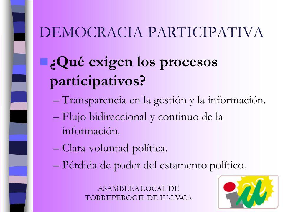 DEMOCRACIA PARTICIPATIVA ¿Qué exigen los procesos participativos? –Transparencia en la gestión y la información. –Flujo bidireccional y continuo de la