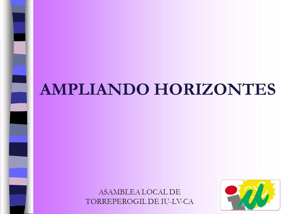 AMPLIANDO HORIZONTES ASAMBLEA LOCAL DE TORREPEROGIL DE IU-LV-CA
