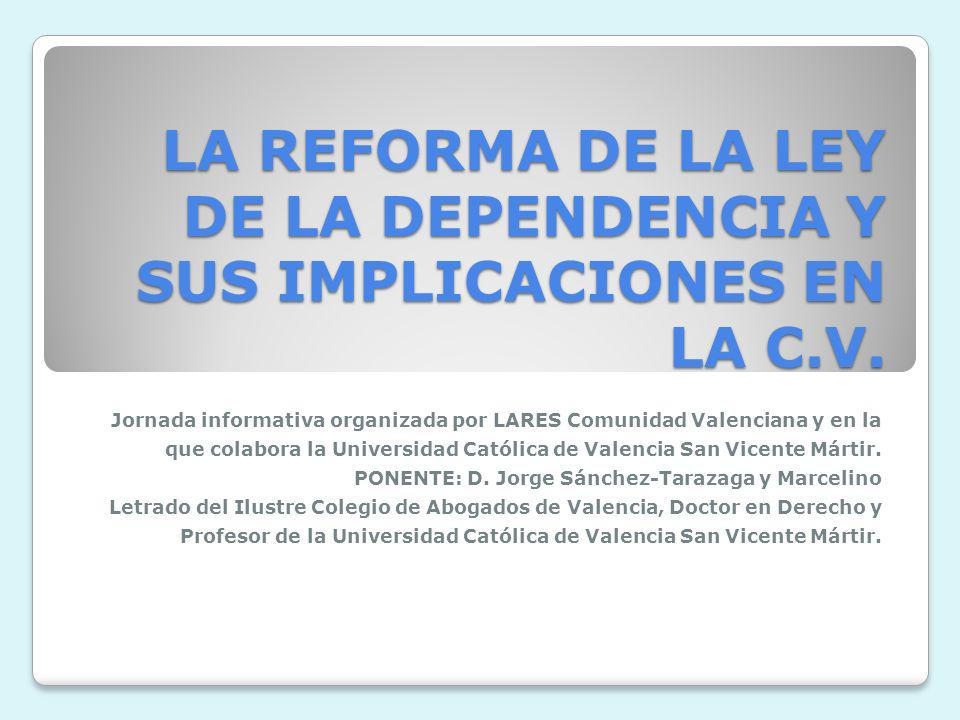 LA REFORMA DE LA LEY DE LA DEPENDENCIA Y SUS IMPLICACIONES EN LA C.V. Jornada informativa organizada por LARES Comunidad Valenciana y en la que colabo