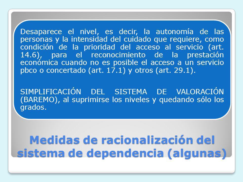 Medidas de racionalización del sistema de dependencia (algunas) Desaparece el nivel, es decir, la autonomía de las personas y la intensidad del cuidad