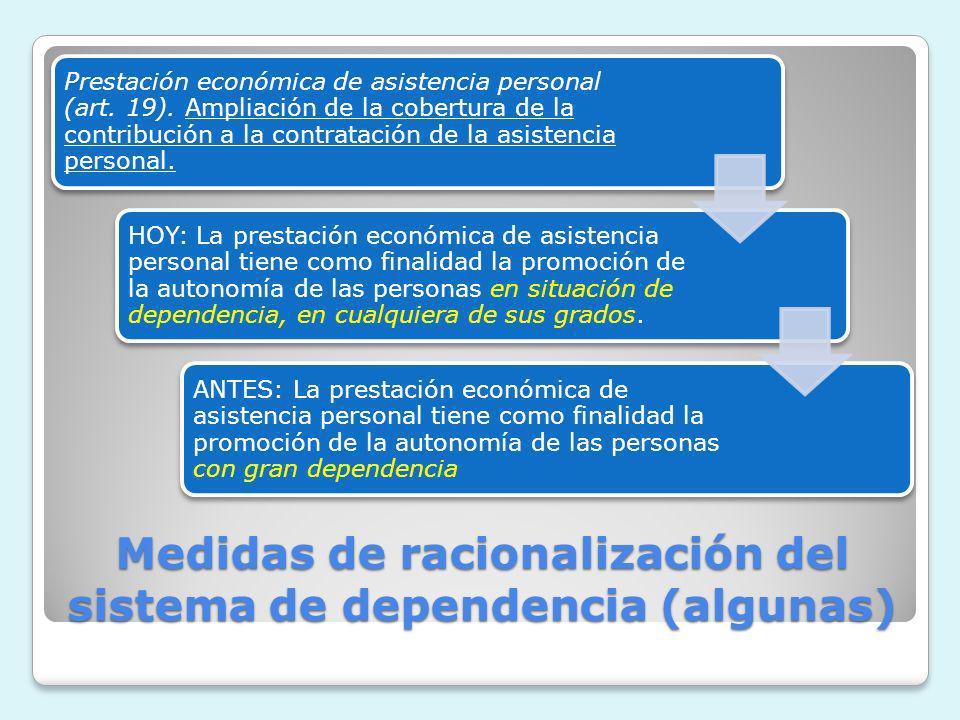 Medidas de racionalización del sistema de dependencia (algunas) Prestación económica de asistencia personal (art. 19). Ampliación de la cobertura de l