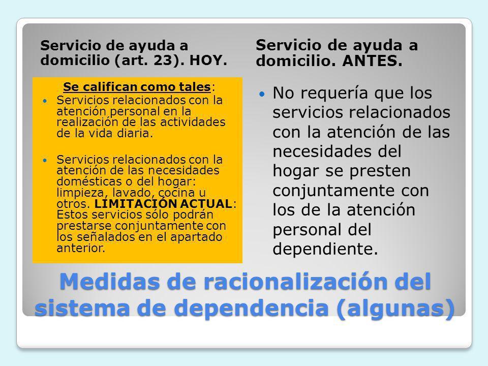 Medidas de racionalización del sistema de dependencia (algunas) Servicio de ayuda a domicilio (art. 23). HOY. Servicio de ayuda a domicilio. ANTES. Se