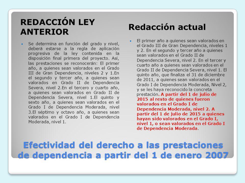 Efectividad del derecho a las prestaciones de dependencia a partir del 1 de enero 2007 REDACCIÓN LEY ANTERIOR Redacción actual Se determina en función