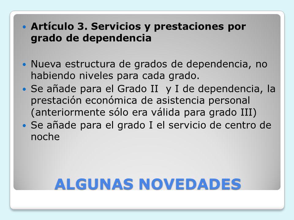 ALGUNAS NOVEDADES Artículo 3. Servicios y prestaciones por grado de dependencia Nueva estructura de grados de dependencia, no habiendo niveles para ca