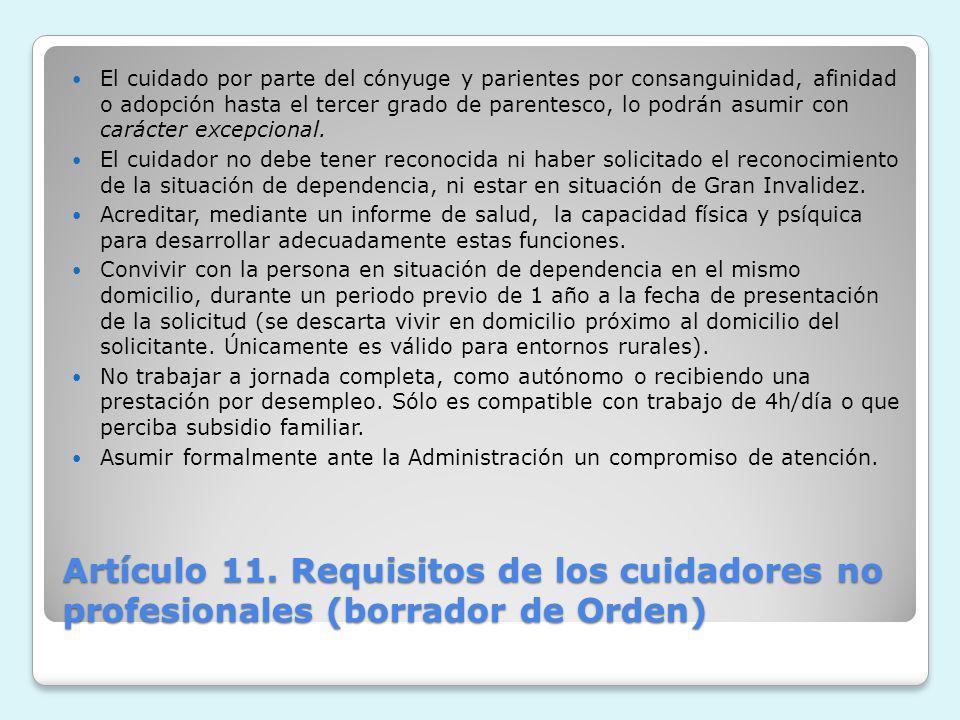 Artículo 11. Requisitos de los cuidadores no profesionales (borrador de Orden) El cuidado por parte del cónyuge y parientes por consanguinidad, afinid