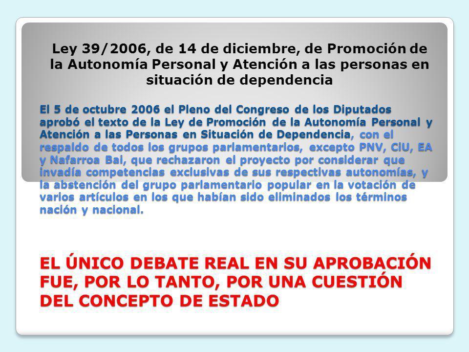 El 5 de octubre 2006 el Pleno del Congreso de los Diputados aprobó el texto de la Ley de Promoción de la Autonomía Personal y Atención a las Personas