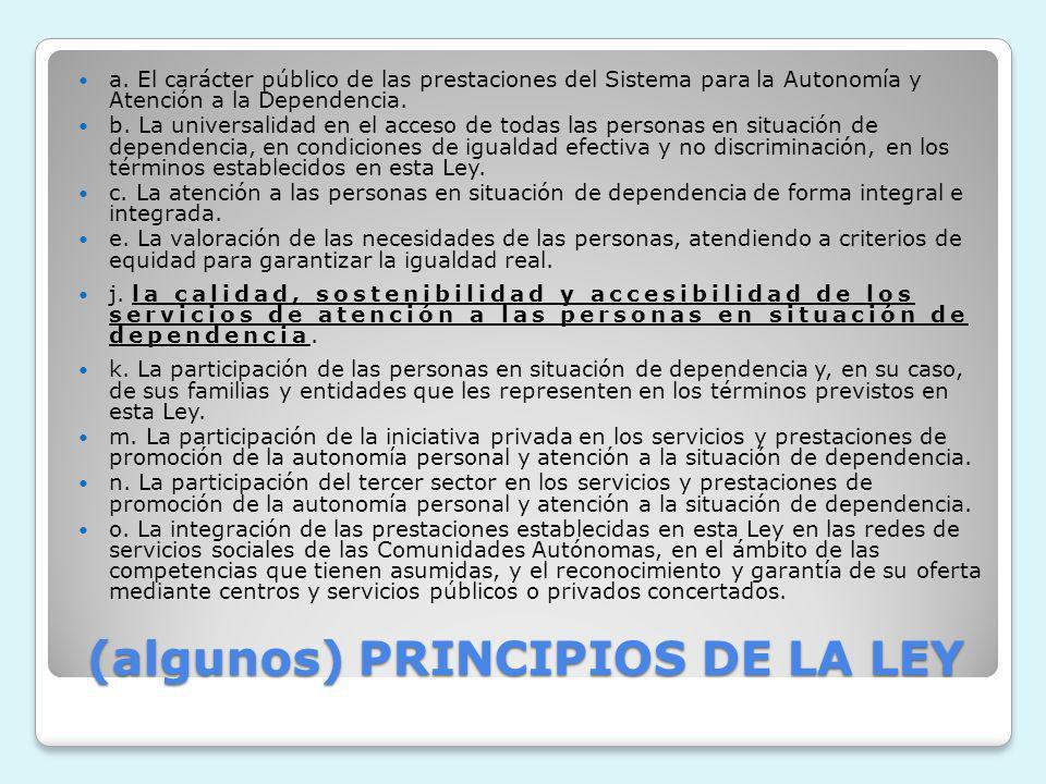(algunos) PRINCIPIOS DE LA LEY a. El carácter público de las prestaciones del Sistema para la Autonomía y Atención a la Dependencia. b. La universalid