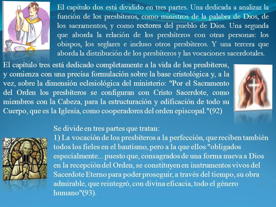 El capítulo dos está dividido en tres partes. Una dedicada a analizar la función de los presbíteros, como ministros de la palabra de Dios, de los sacr
