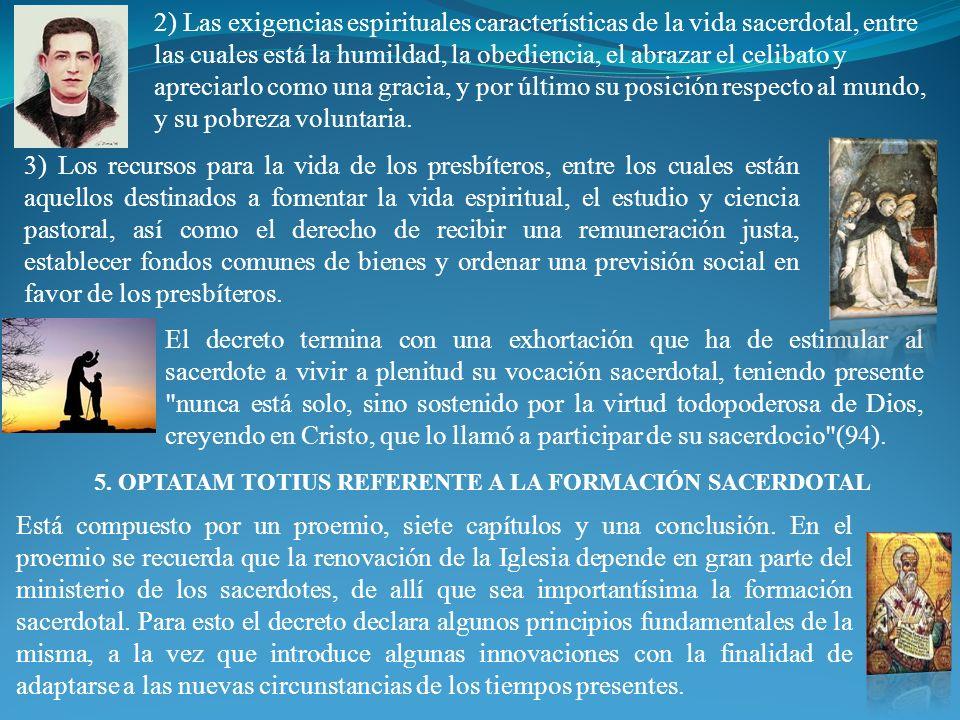 5. OPTATAM TOTIUS REFERENTE A LA FORMACIÓN SACERDOTAL El decreto termina con una exhortación que ha de estimular al sacerdote a vivir a plenitud su vo