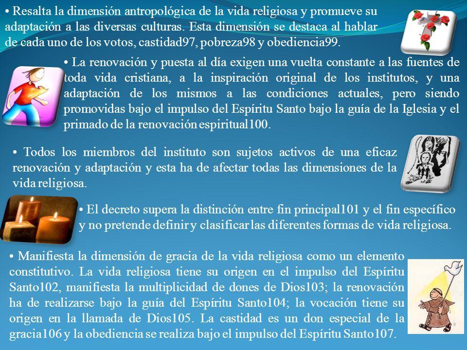 Resalta la dimensión antropológica de la vida religiosa y promueve su adaptación a las diversas culturas. Esta dimensión se destaca al hablar de cada