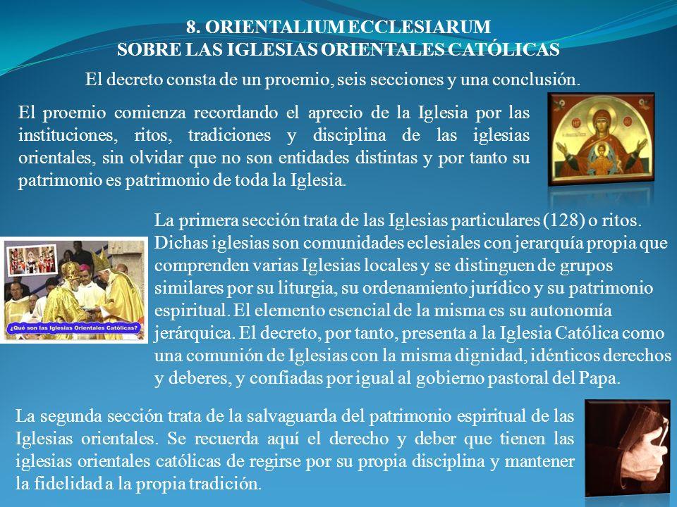 8. ORIENTALIUM ECCLESIARUM SOBRE LAS IGLESIAS ORIENTALES CATÓLICAS La primera sección trata de las Iglesias particulares (128) o ritos. Dichas iglesia