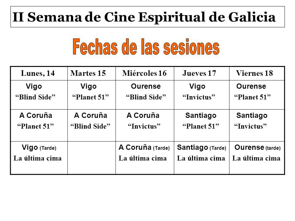II Semana de Cine Espiritual de Galicia Lunes, 14Martes 15 Miércoles 16 Jueves 17 Viernes 18 Vigo Blind Side Vigo Planet 51 Ourense Blind Side Vigo In