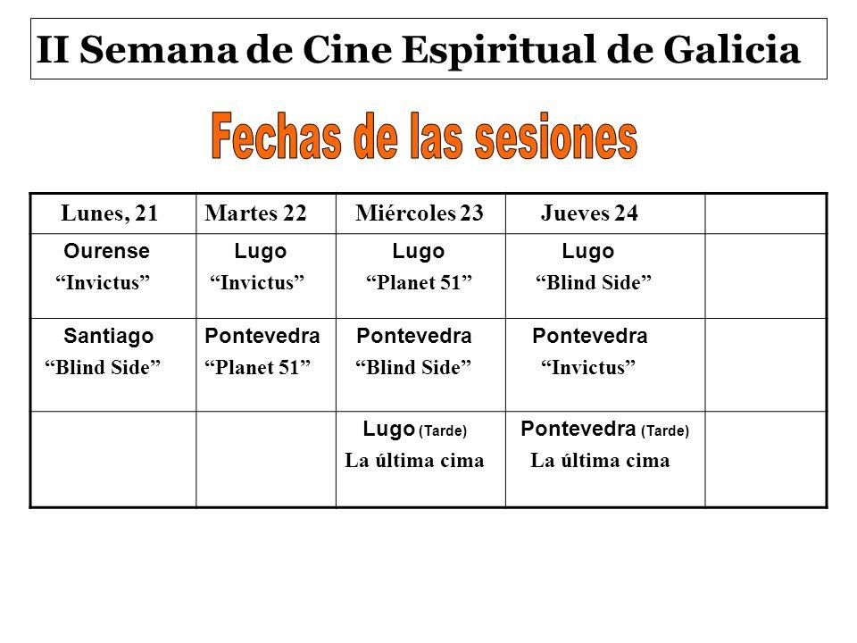 II Semana de Cine Espiritual de Galicia Lunes, 21Martes 22 Miércoles 23 Jueves 24 Ourense Invictus Lugo Invictus Lugo Planet 51 Lugo Blind Side Santia
