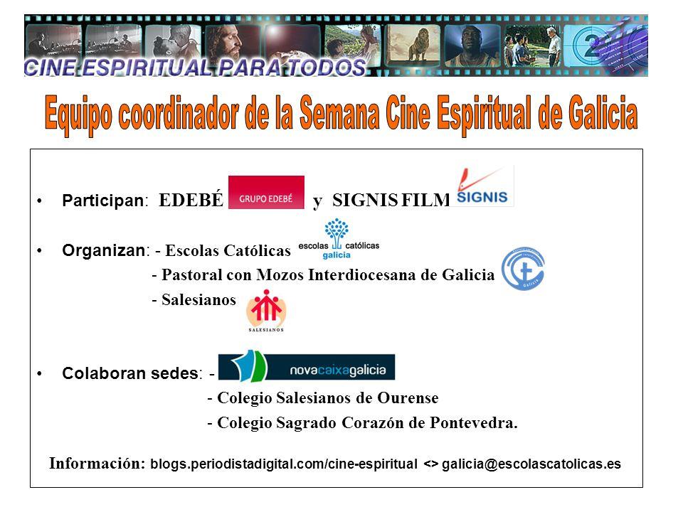 Participan: EDEBÉ y SIGNIS FILM Organizan: - Escolas Católicas - Pastoral con Mozos Interdiocesana de Galicia - Salesianos Colaboran sedes: - - Colegio Salesianos de Ourense - Colegio Sagrado Corazón de Pontevedra.