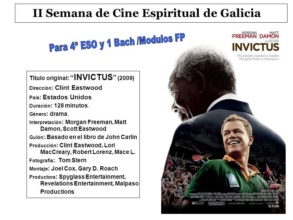 II Semana de Cine Espiritual de Galicia Título original: INVICTUS (2009) Dirección : Clint Eastwood País : Estados Unidos Duración : 128 minutos. Géne