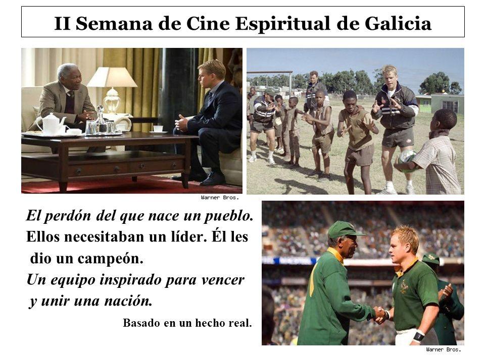 II Semana de Cine Espiritual de Galicia El perdón del que nace un pueblo. Ellos necesitaban un líder. Él les dio un campeón. Un equipo inspirado para