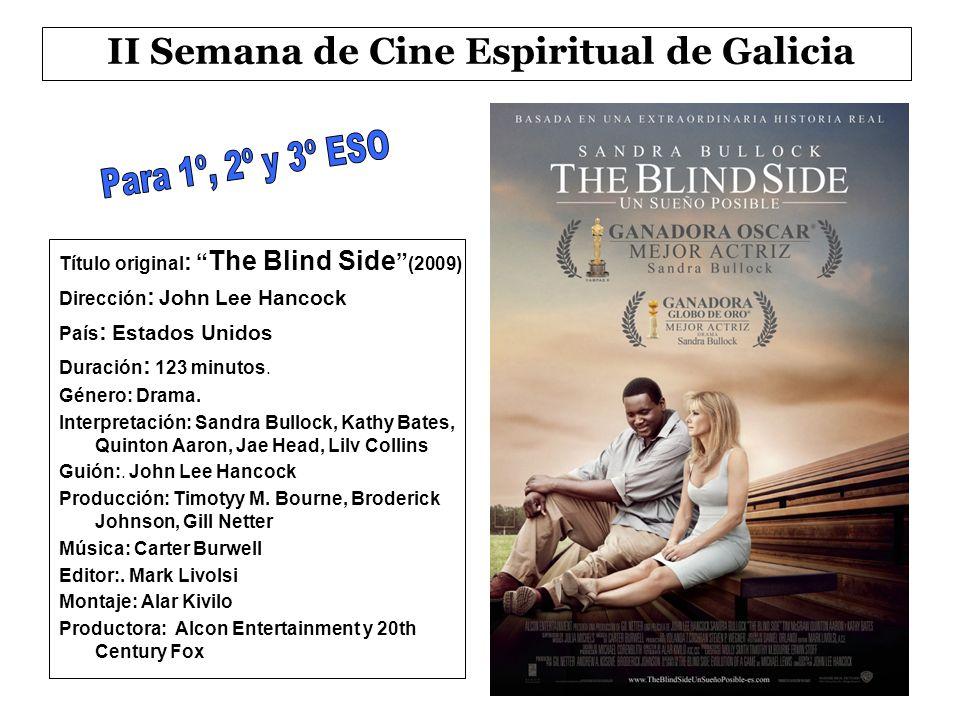 II Semana de Cine Espiritual de Galicia Título original : The Blind Side (2009) Dirección : John Lee Hancock País : Estados Unidos Duración : 123 minutos.