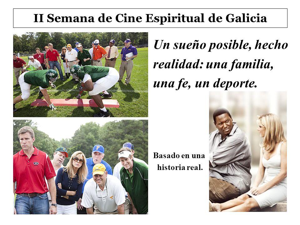 II Semana de Cine Espiritual de Galicia Un sueño posible, hecho realidad: una familia, una fe, un deporte. Basado en una historia real.